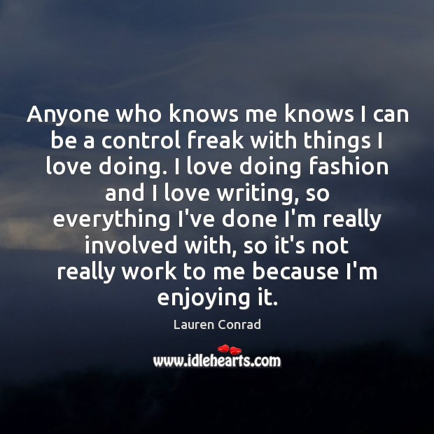 Anyone who knows me knows I can be a control freak with Lauren Conrad Picture Quote
