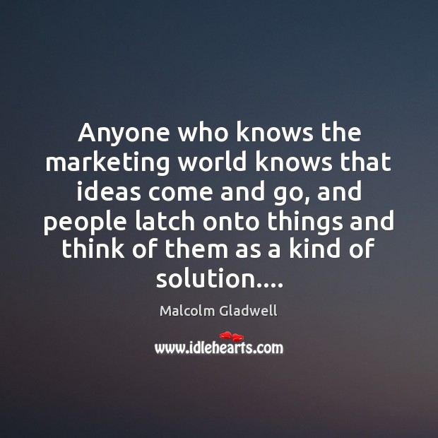 Image, Anyone who knows the marketing world knows that ideas come and go,