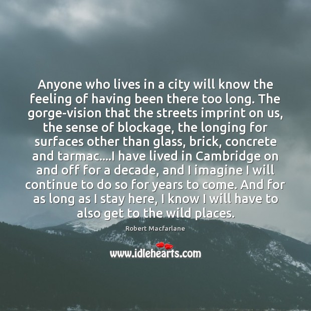 Anyone who lives in a city will know the feeling of having Robert Macfarlane Picture Quote
