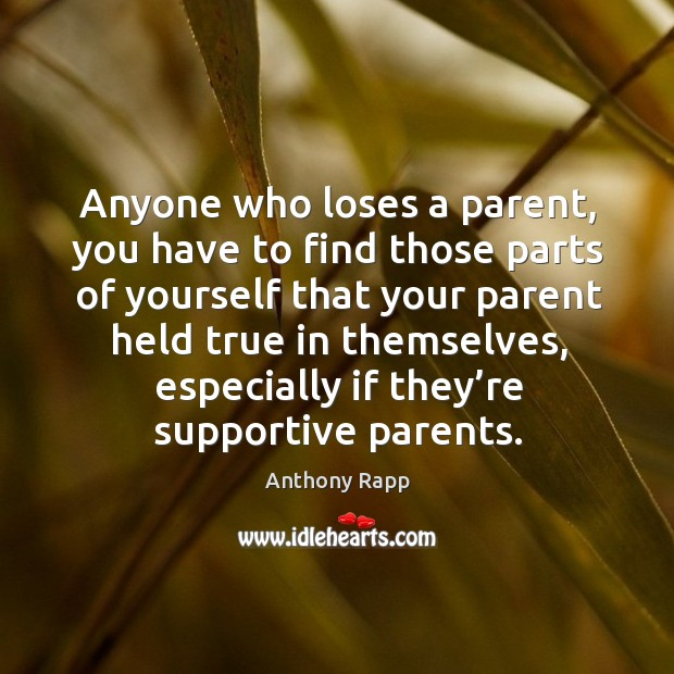 Image, Anyone who loses a parent, you have to find those parts of yourself that your parent