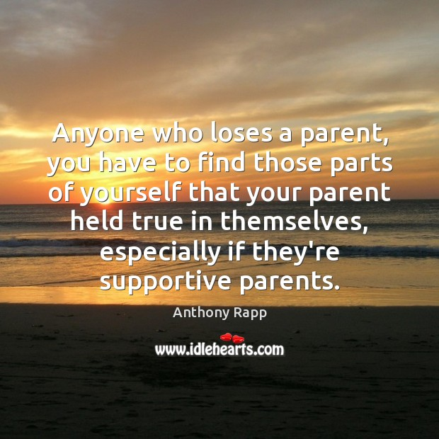 Anyone who loses a parent, you have to find those parts of Image