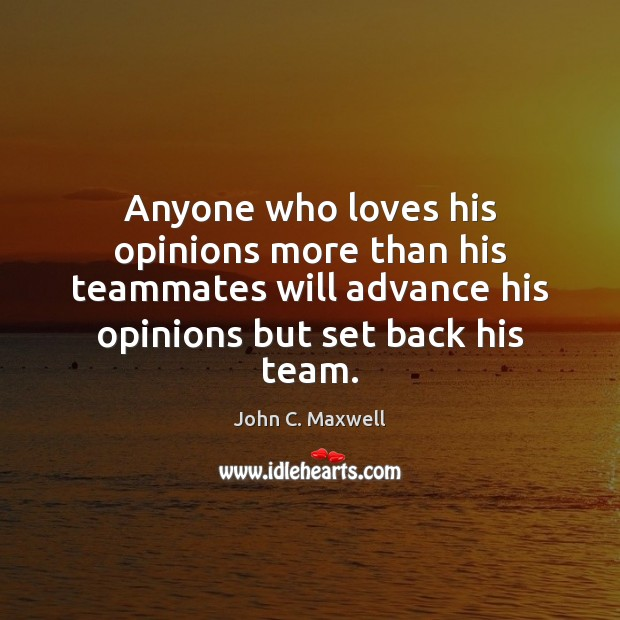 Image, Anyone who loves his opinions more than his teammates will advance his
