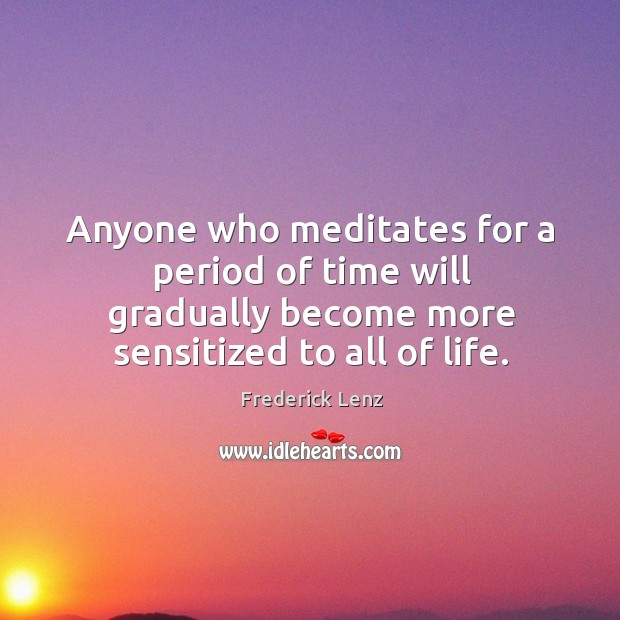 Anyone who meditates for a period of time will gradually become more Image