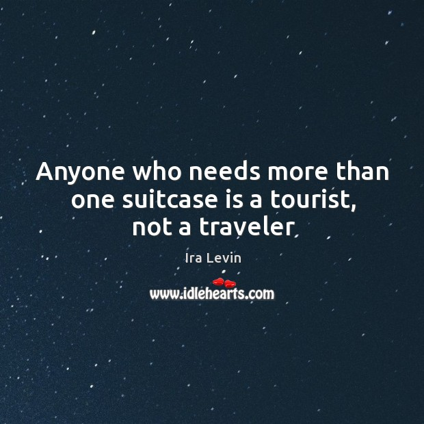 Image, Anyone who needs more than one suitcase is a tourist, not a traveler