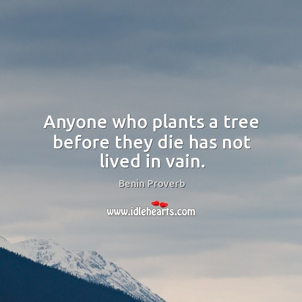 Image, Anyone who plants a tree before they die has not lived in vain.