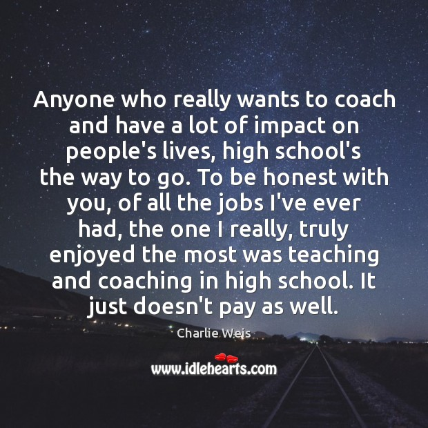 Anyone who really wants to coach and have a lot of impact Image