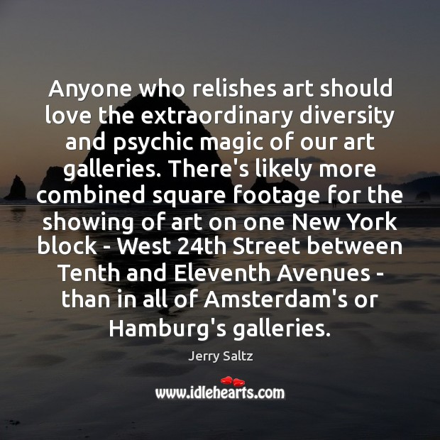 Anyone who relishes art should love the extraordinary diversity and psychic magic Jerry Saltz Picture Quote