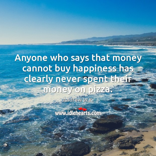 Image, Anyone who says that money cannot buy happiness has clearly never spent