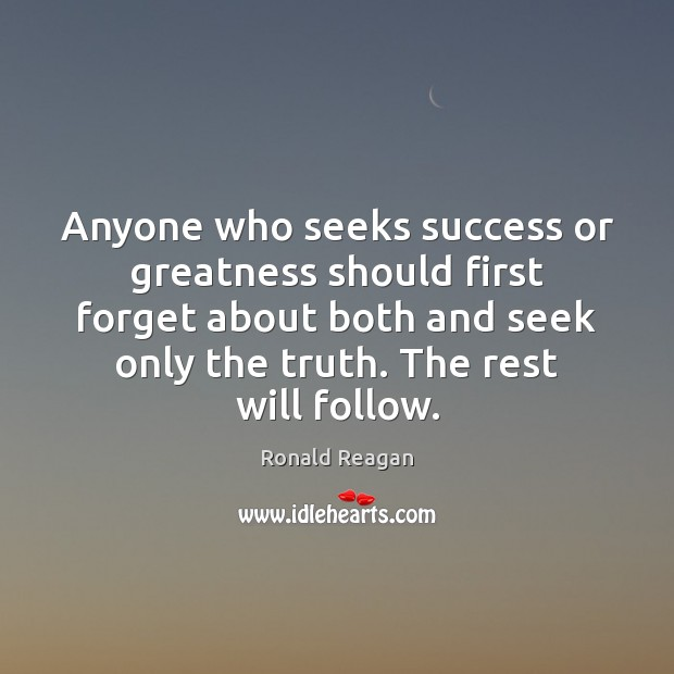 Image, Anyone who seeks success or greatness should first forget about both and