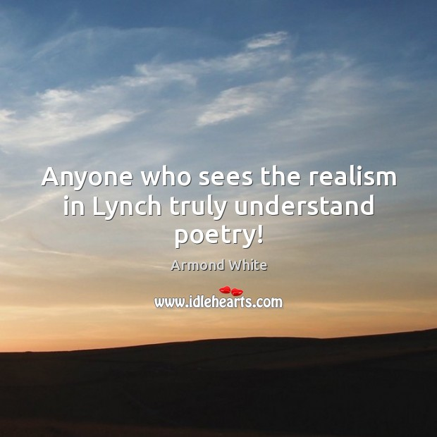 Image, Anyone who sees the realism in Lynch truly understand poetry!