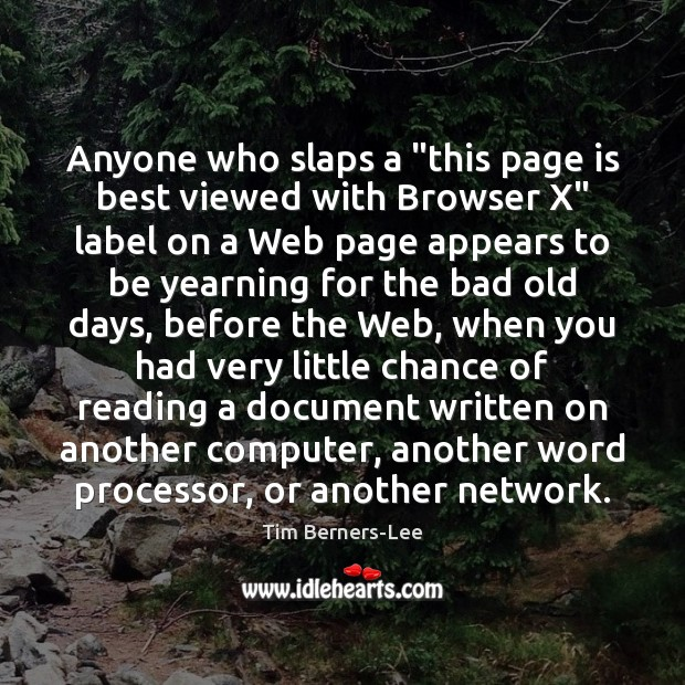 """Anyone who slaps a """"this page is best viewed with Browser X"""" Tim Berners-Lee Picture Quote"""