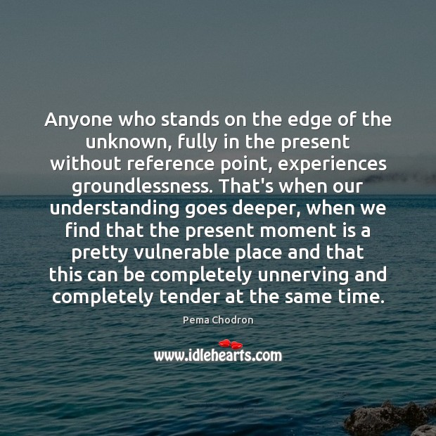 Image, Anyone who stands on the edge of the unknown, fully in the