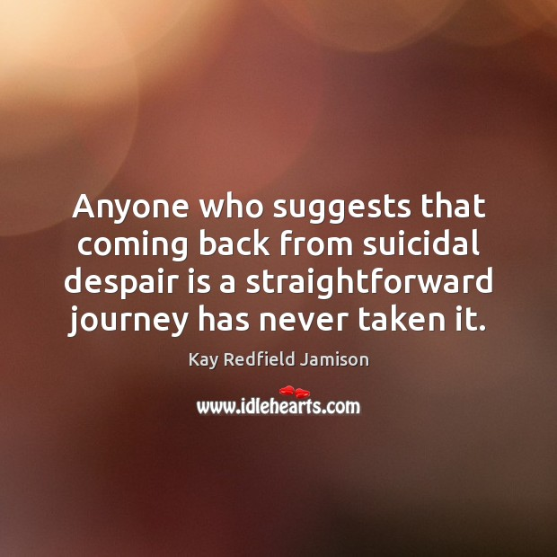 Anyone who suggests that coming back from suicidal despair is a straightforward Image
