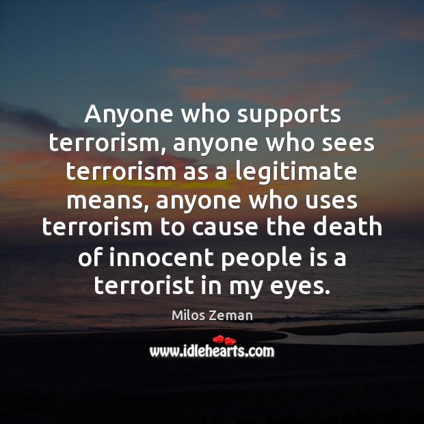 Anyone who supports terrorism, anyone who sees terrorism as a legitimate means, Image
