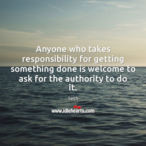 Anyone who takes responsibility for getting something done is welcome to ask Image