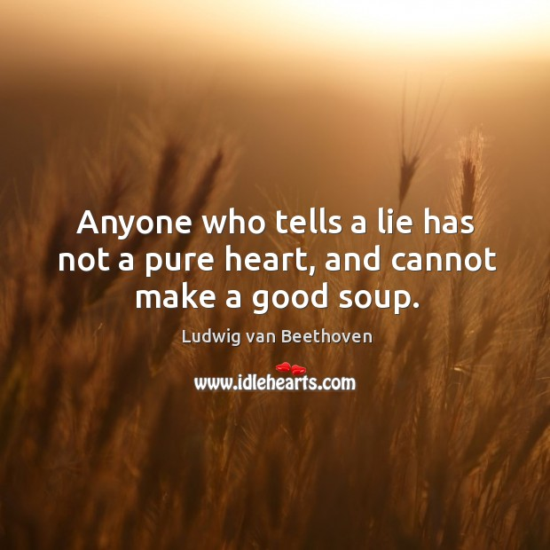 Image, Anyone who tells a lie has not a pure heart, and cannot make a good soup.
