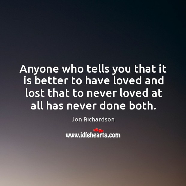 Anyone who tells you that it is better to have loved and Image