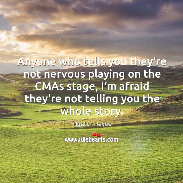 Anyone who tells you they're not nervous playing on the CMAs stage, Hunter Hayes Picture Quote