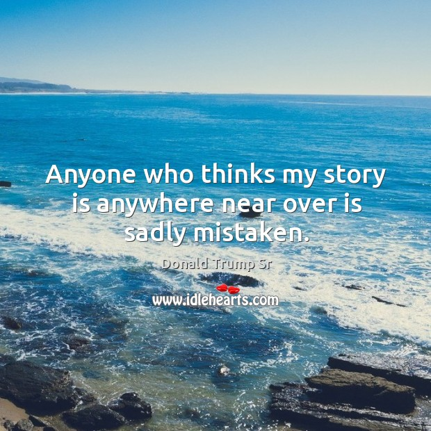 Anyone who thinks my story is anywhere near over is sadly mistaken. Image
