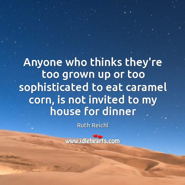 Anyone who thinks they're too grown up or too sophisticated to eat Image