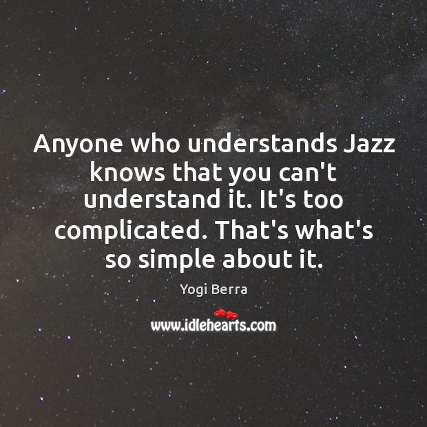 Image, Anyone who understands Jazz knows that you can't understand it. It's too