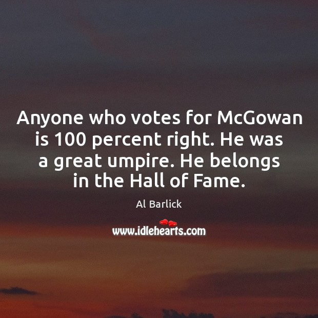 Anyone who votes for McGowan is 100 percent right. He was a great Image