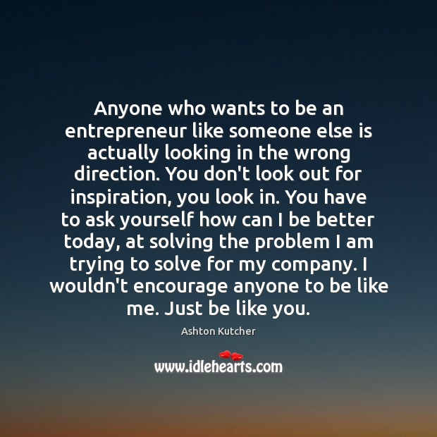 Anyone who wants to be an entrepreneur like someone else is actually Image
