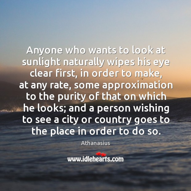Image, Anyone who wants to look at sunlight naturally wipes his eye clear first, in order to make