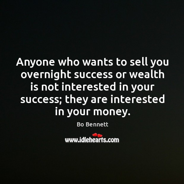 Image, Anyone who wants to sell you overnight success or wealth is not interested in your