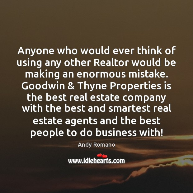 Anyone who would ever think of using any other Realtor would be Real Estate Quotes Image