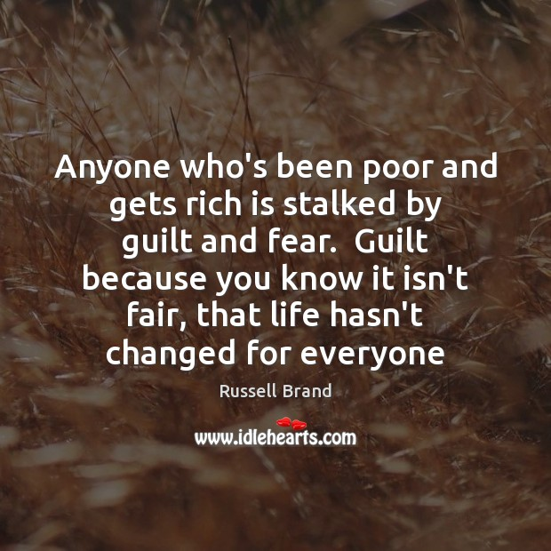 Anyone who's been poor and gets rich is stalked by guilt and Russell Brand Picture Quote