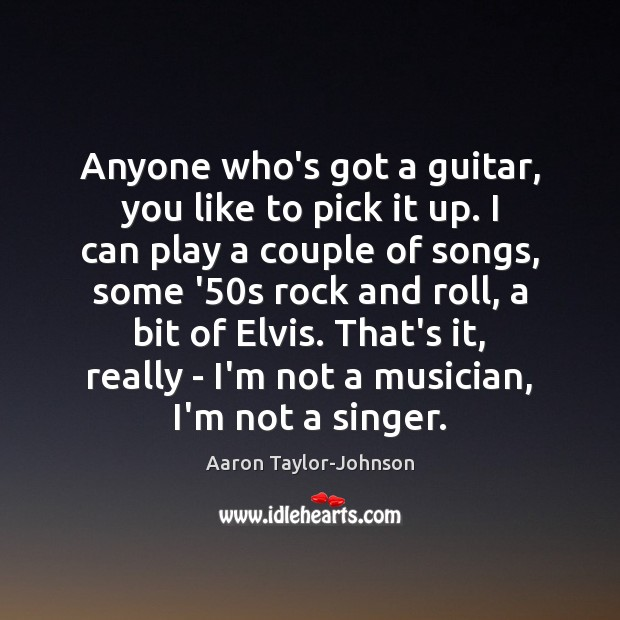Image, Anyone who's got a guitar, you like to pick it up. I