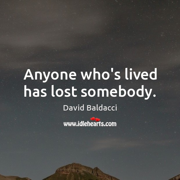 Anyone who's lived has lost somebody. David Baldacci Picture Quote