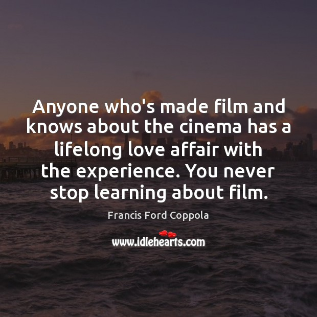 Anyone who's made film and knows about the cinema has a lifelong Image