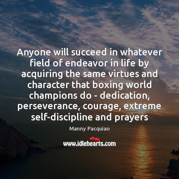 Anyone will succeed in whatever field of endeavor in life by acquiring Manny Pacquiao Picture Quote