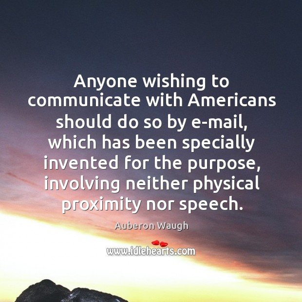 Anyone wishing to communicate with americans should do so by e-mail, which has been Image