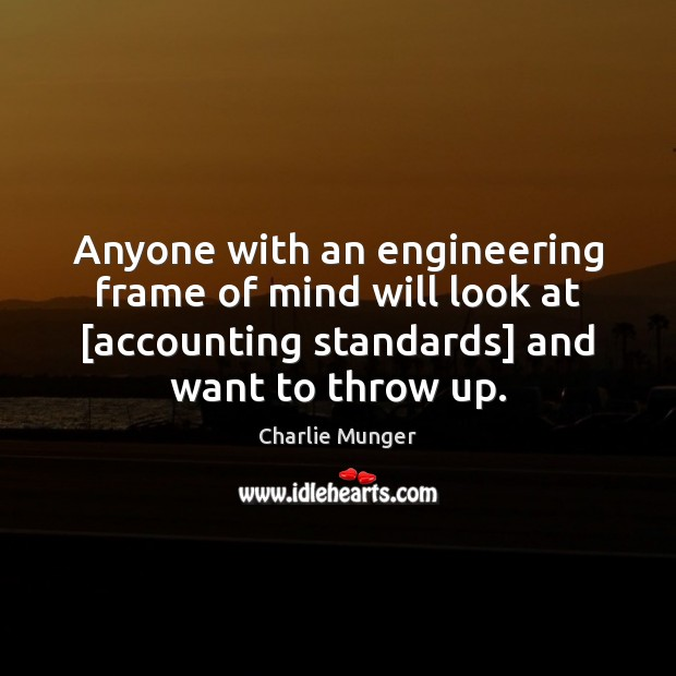 Anyone with an engineering frame of mind will look at [accounting standards] Charlie Munger Picture Quote