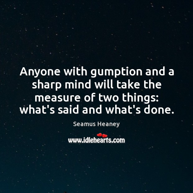 Anyone with gumption and a sharp mind will take the measure of Seamus Heaney Picture Quote