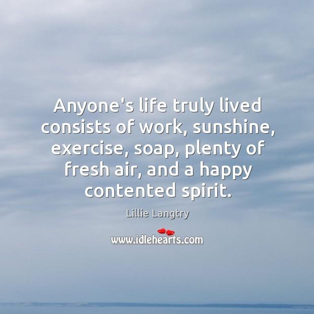 Anyone's life truly lived consists of work, sunshine, exercise, soap, plenty of Image