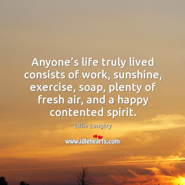 Anyone's life truly lived consists of work, sunshine, exercise Lillie Langtry Picture Quote