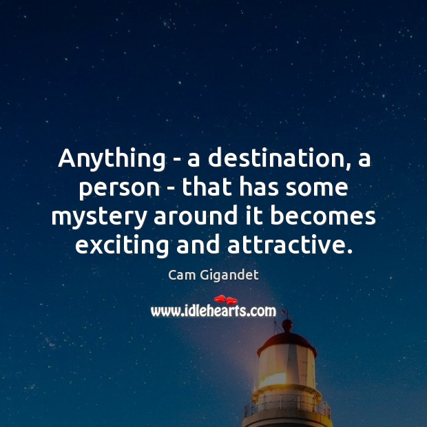 Anything – a destination, a person – that has some mystery around Cam Gigandet Picture Quote