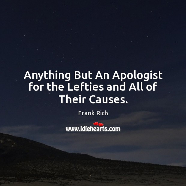 Anything But An Apologist for the Lefties and All of Their Causes. Image