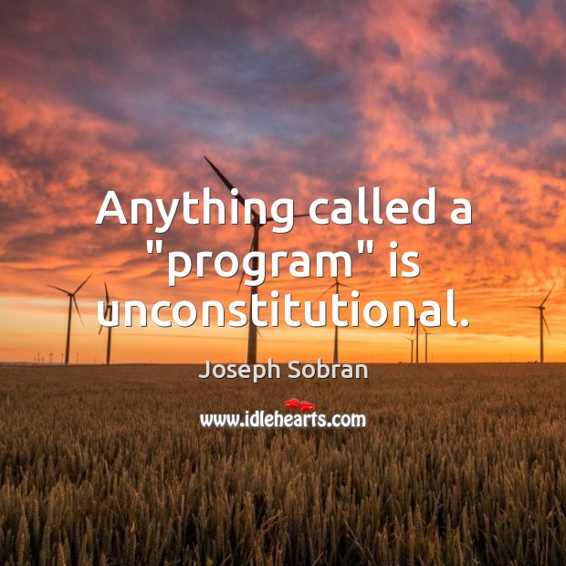 """Anything called a """"program"""" is unconstitutional. Image"""