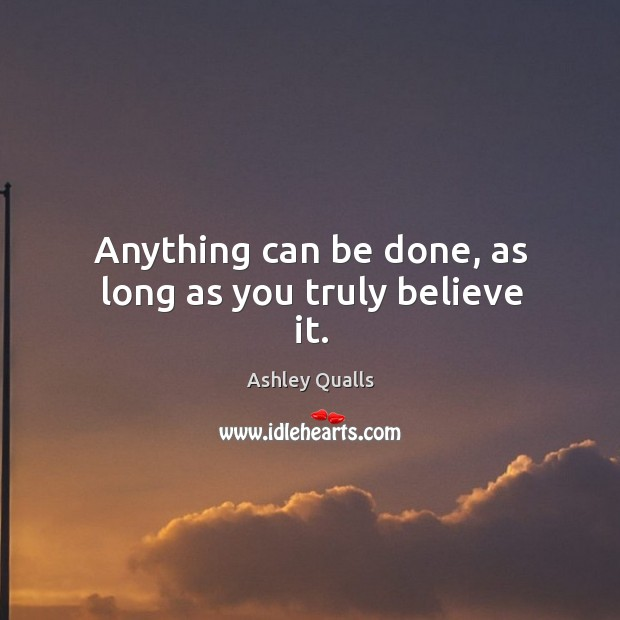 Image, Anything can be done, as long as you truly believe it.