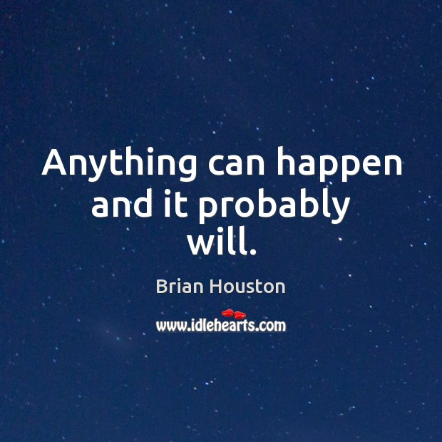 Anything can happen and it probably will. Image