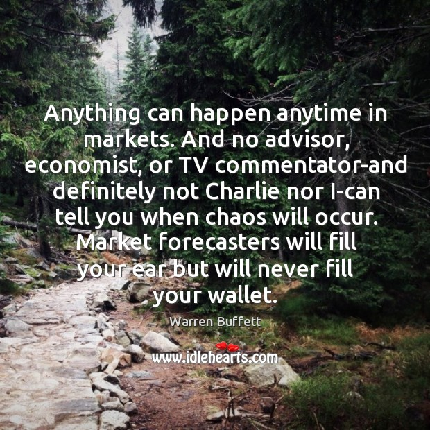 Anything can happen anytime in markets. And no advisor, economist, or TV Image