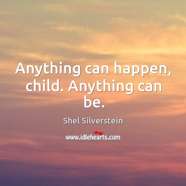 Anything can happen, child. Anything can be. Image