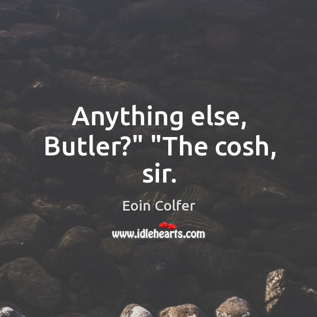 """Anything else, Butler?"""" """"The cosh, sir. Image"""