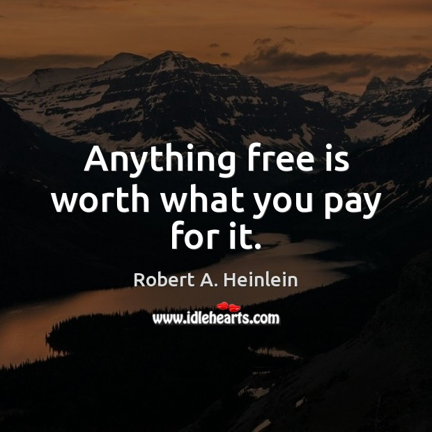 Anything free is worth what you pay for it. Image