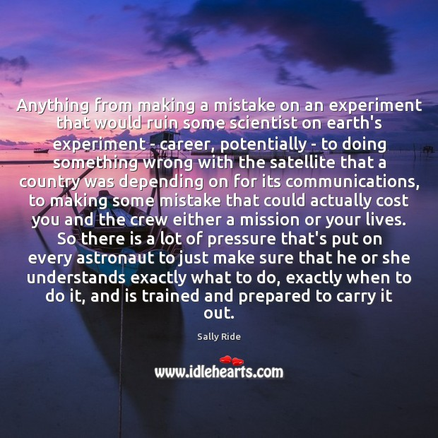 Anything from making a mistake on an experiment that would ruin some Sally Ride Picture Quote